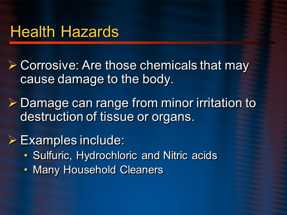 Hazard Communication Health Hazards. Corrosive: Are those chemicals that may cause damage to the body.