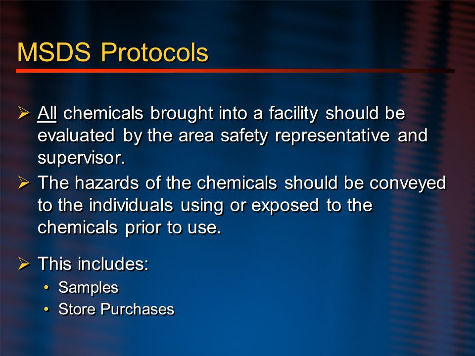 Hazard Communication MSDS Protocols. All chemicals brought into a facility should be evaluated by the area safety representative and supervisor.