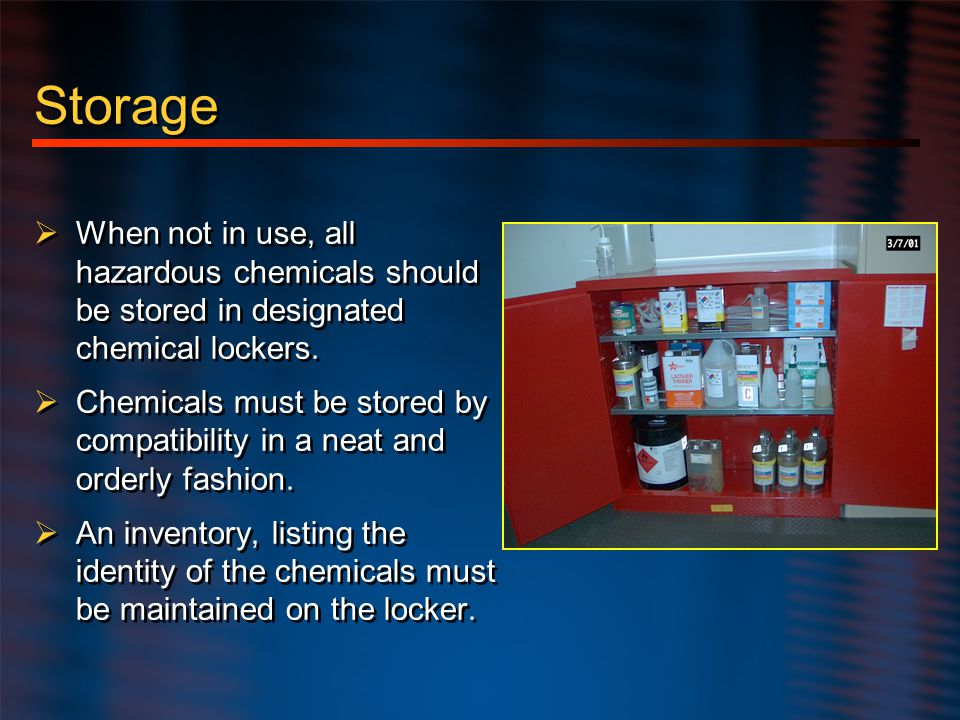 Hazard Communication Storage. When not in use, all hazardous chemicals should be stored in designated chemical lockers.