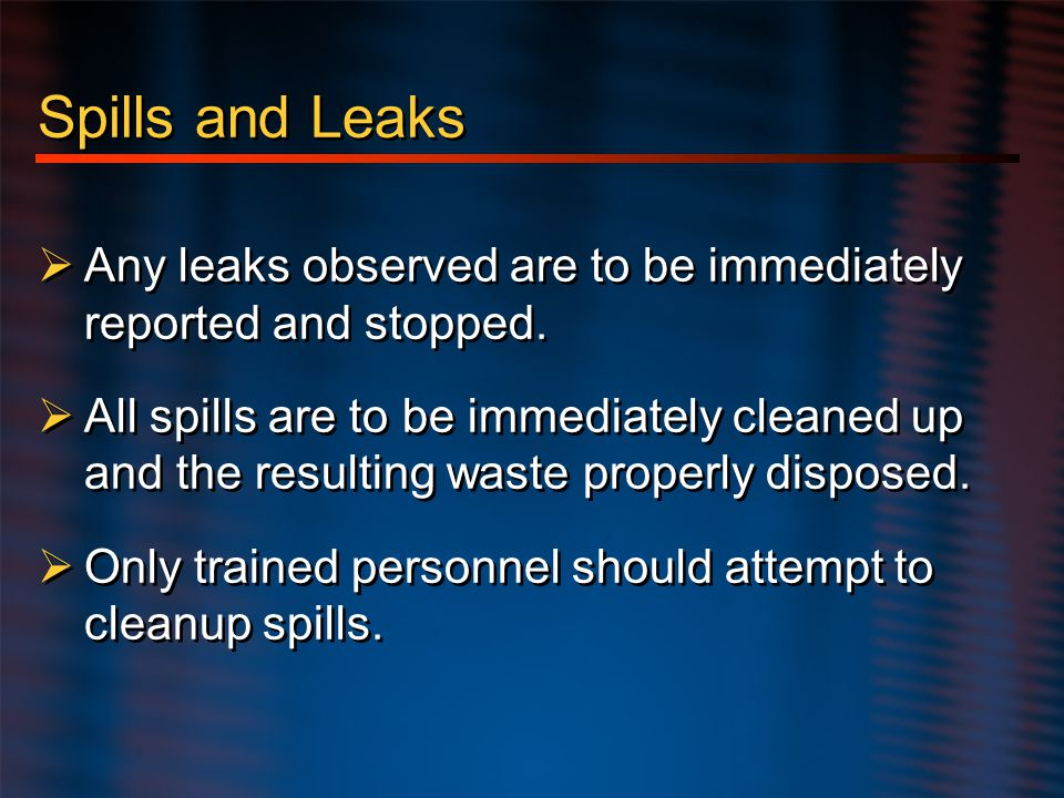 Hazard Communication Spills and Leaks. Any leaks observed are to be immediately reported and stopped.