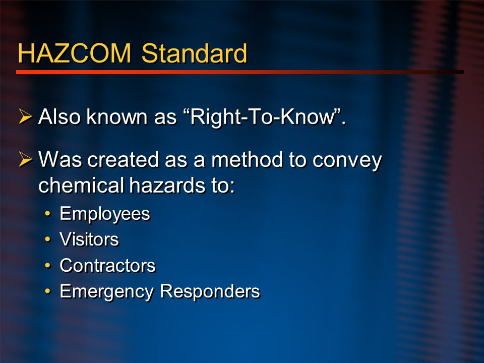 HAZCOM Standard Also known as Right-To-Know .