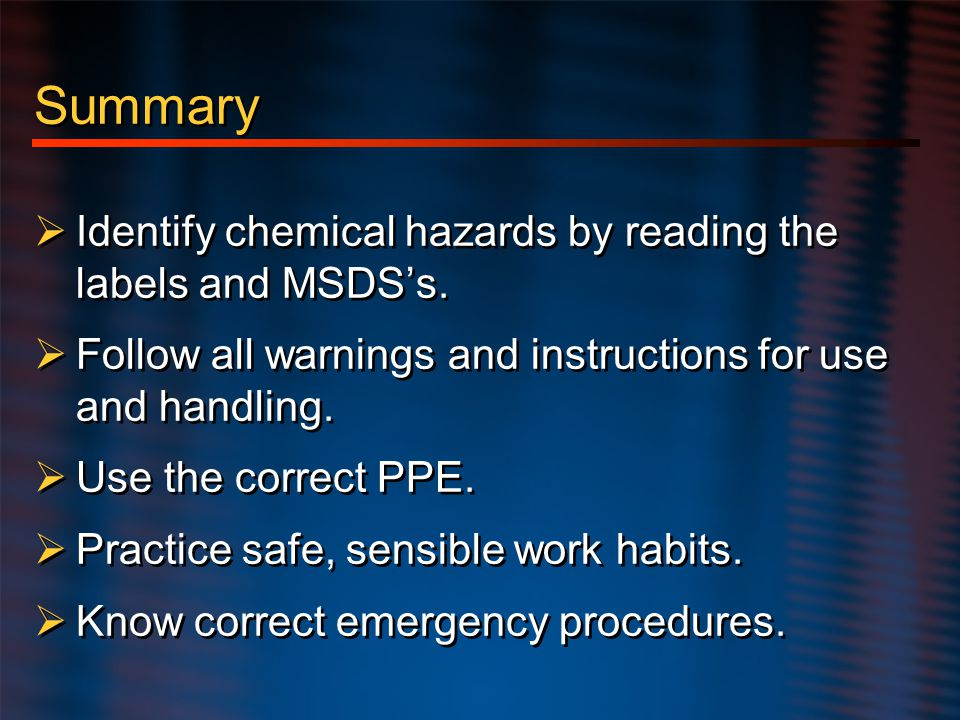 Summary Identify chemical hazards by reading the labels and MSDS's.