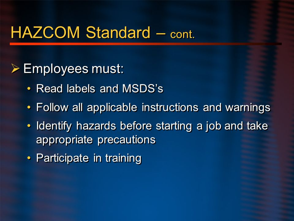 HAZCOM Standard – cont. Employees must: Read labels and MSDS's