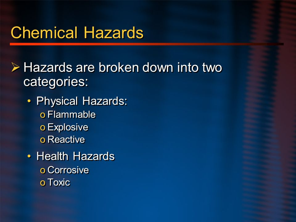 Chemical Hazards Hazards are broken down into two categories: