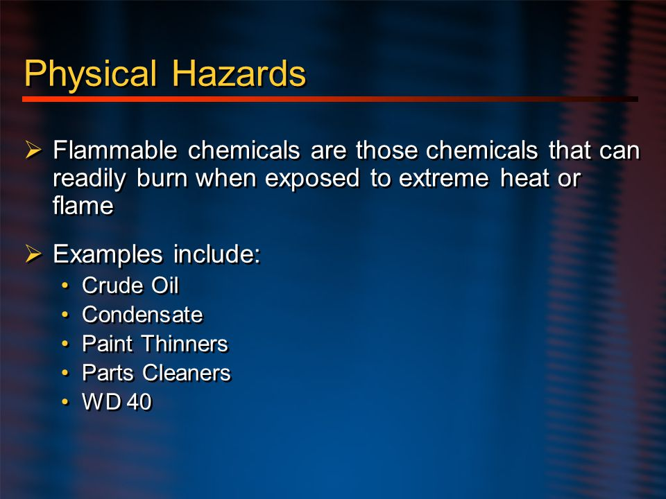 Hazard Communication Physical Hazards. Flammable chemicals are those chemicals that can readily burn when exposed to extreme heat or flame.