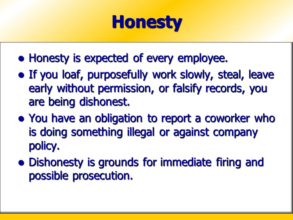 Honesty Honesty is expected of every employee.