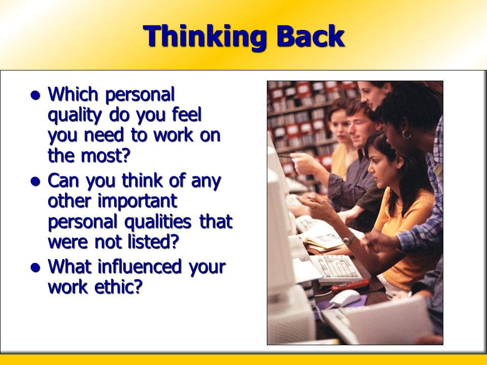 Thinking Back Which personal quality do you feel you need to work on the most