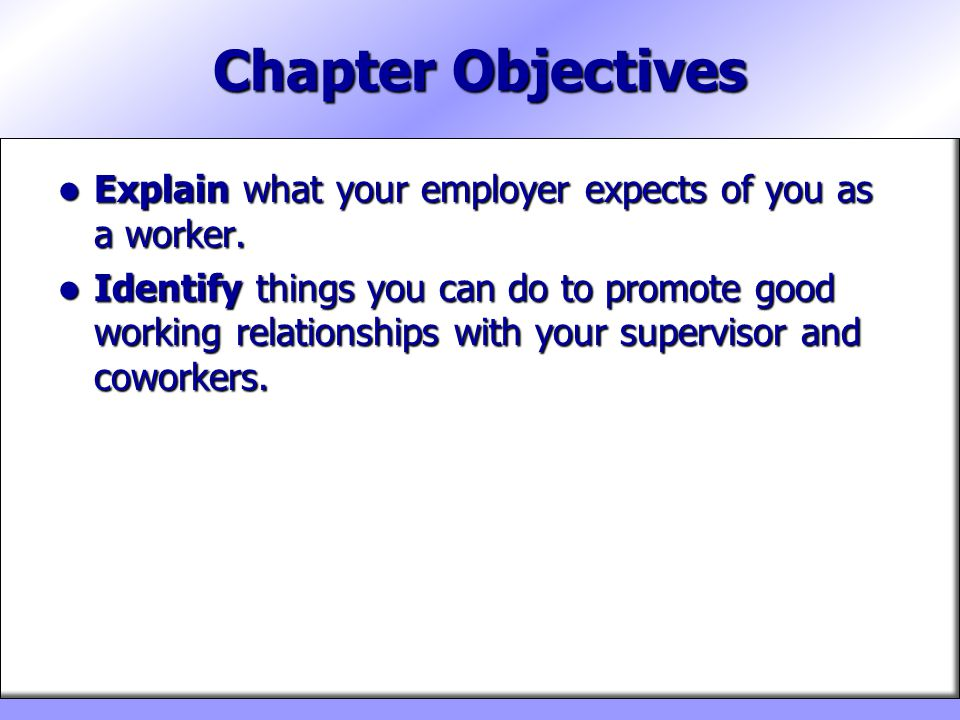 Chapter Objectives Explain what your employer expects of you as a worker.