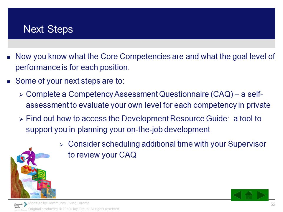 Next Steps Now you know what the Core Competencies are and what the goal level of performance is for each position.