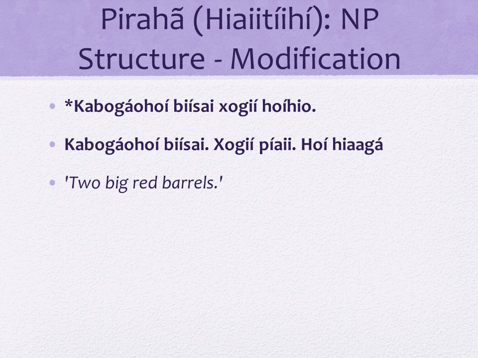 Pirahã (Hiaiitíihí): NP Structure - Modification