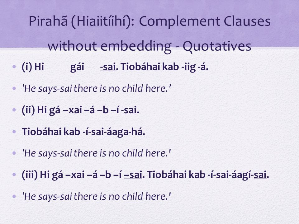 Pirahã (Hiaiitíihí): Complement Clauses without embedding - Quotatives