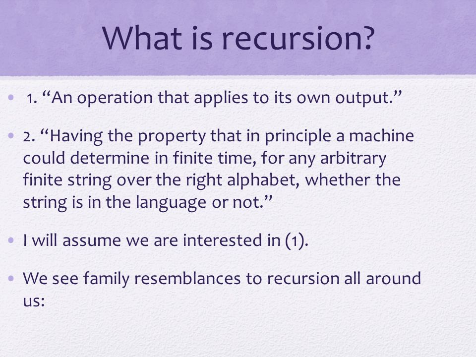What is recursion 1. An operation that applies to its own output.