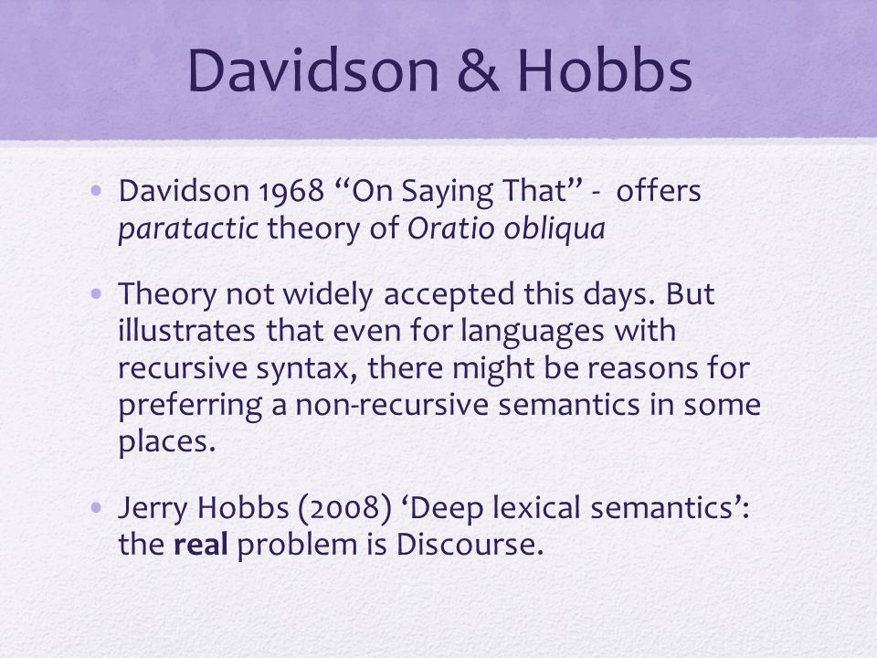 Davidson & Hobbs Davidson 1968 On Saying That - offers paratactic theory of Oratio obliqua.