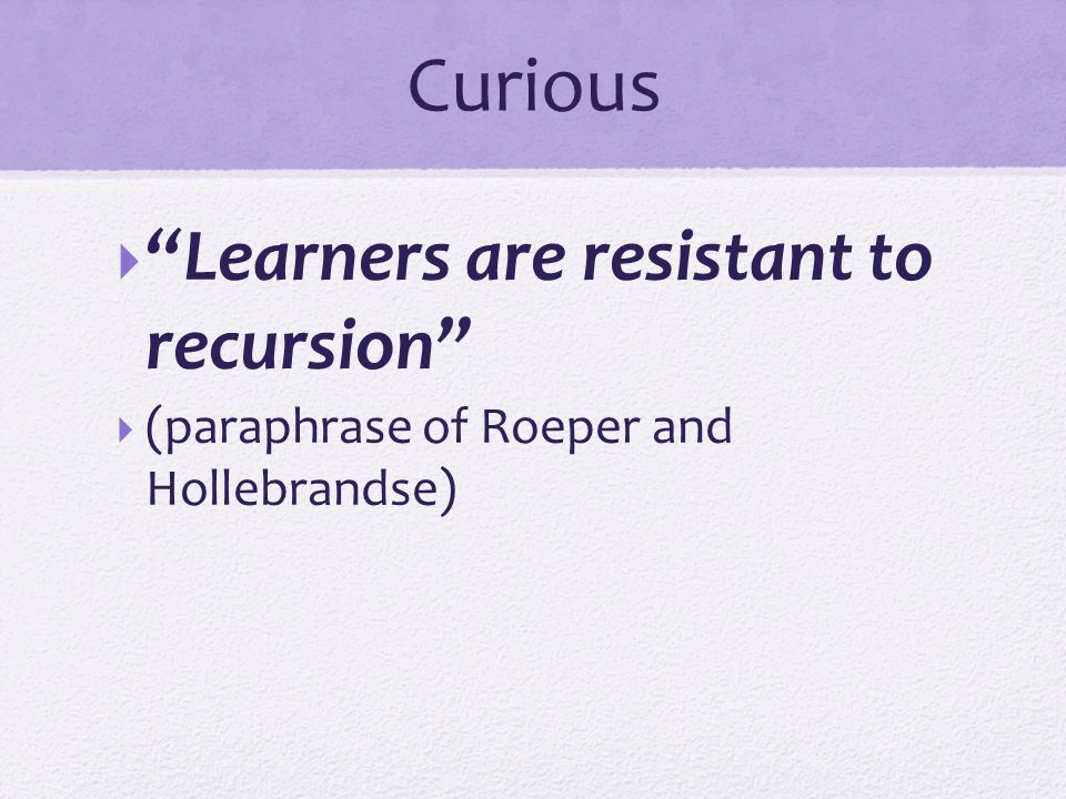 Curious Learners are resistant to recursion