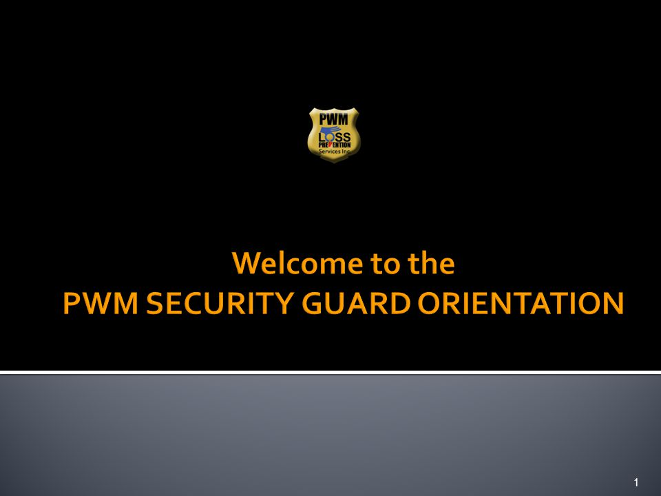 Welcome to the PWM SECURITY GUARD ORIENTATION