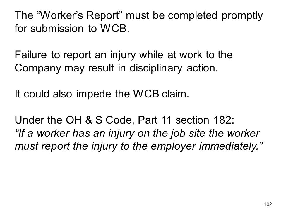 The Worker's Report must be completed promptly for submission to WCB.