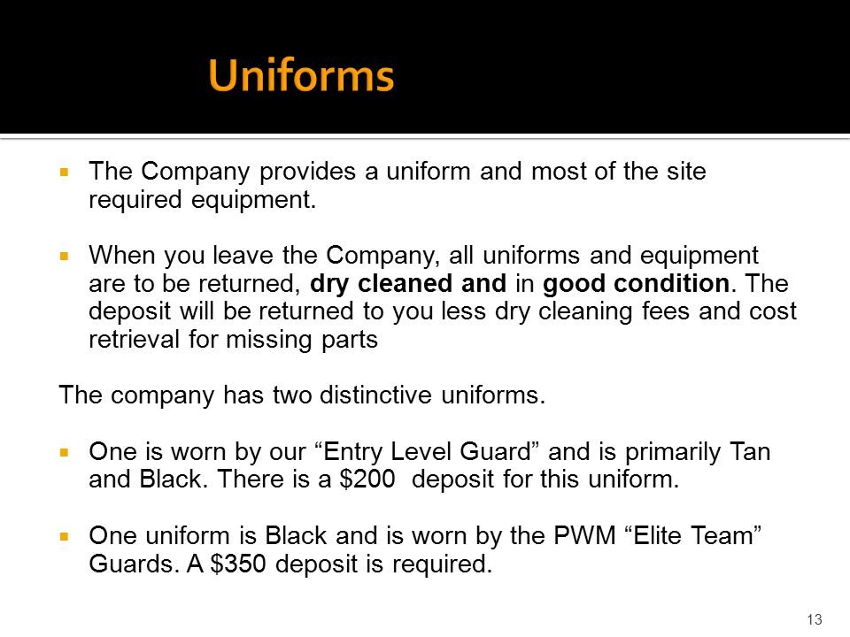 Uniforms The Company provides a uniform and most of the site required equipment.