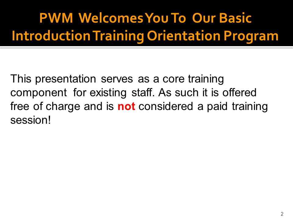PWM Welcomes You To Our Basic Introduction Training Orientation Program
