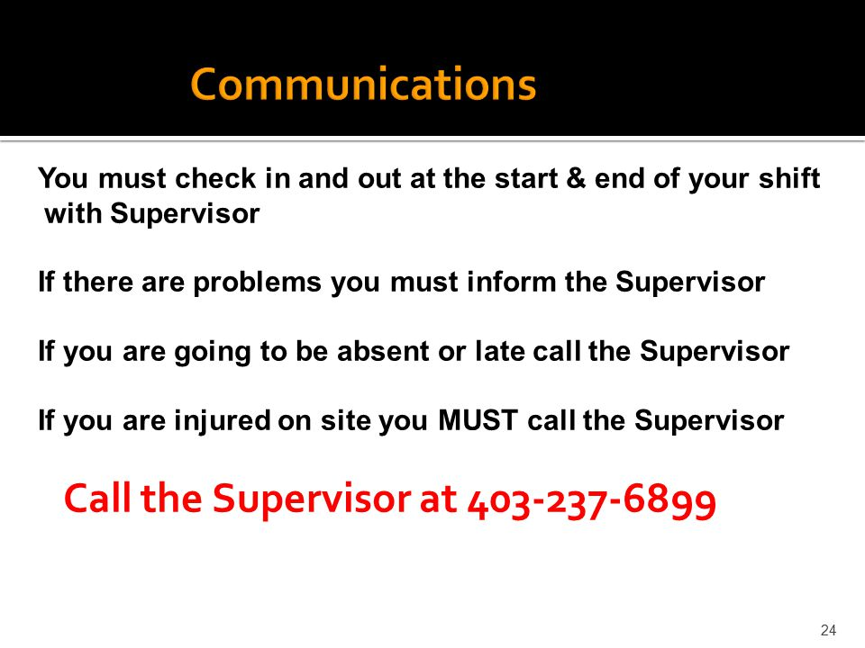 Communications Call the Supervisor at 403-237-6899