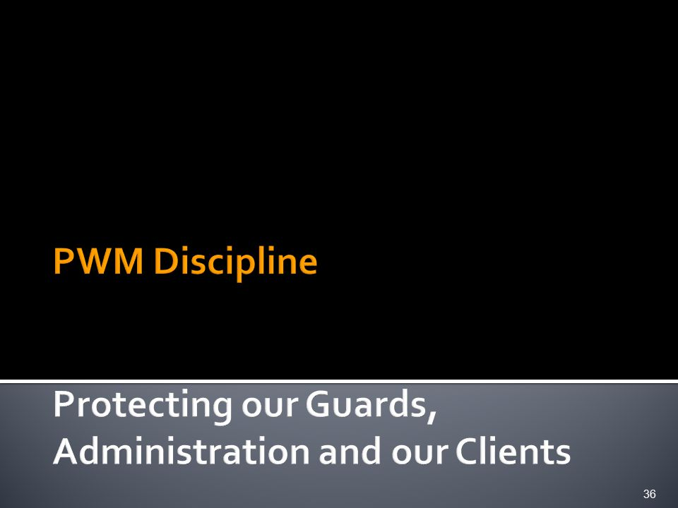 PWM Discipline Protecting our Guards, Administration and our Clients
