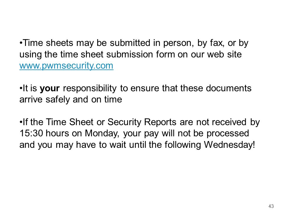 Time sheets may be submitted in person, by fax, or by using the time sheet submission form on our web site www.pwmsecurity.com