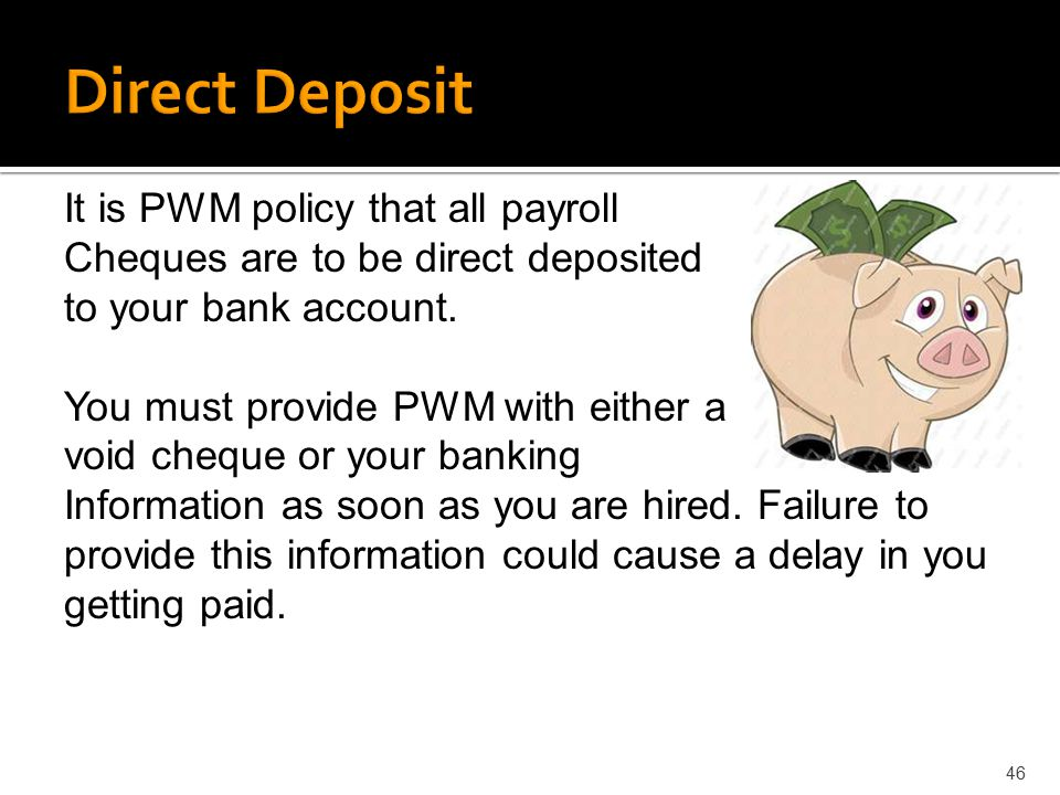 Direct Deposit It is PWM policy that all payroll
