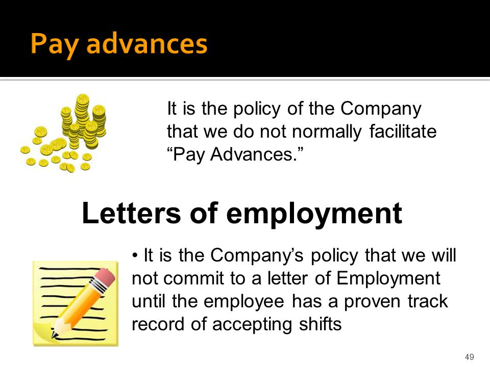 Pay advances Letters of employment It is the policy of the Company