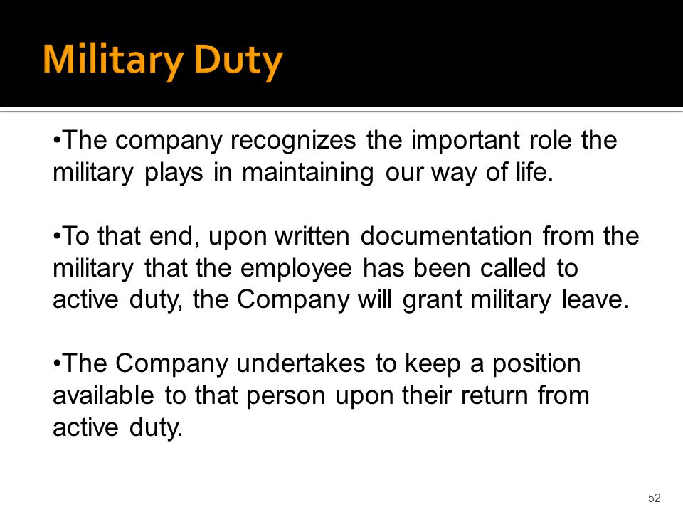 Military Duty The company recognizes the important role the military plays in maintaining our way of life.