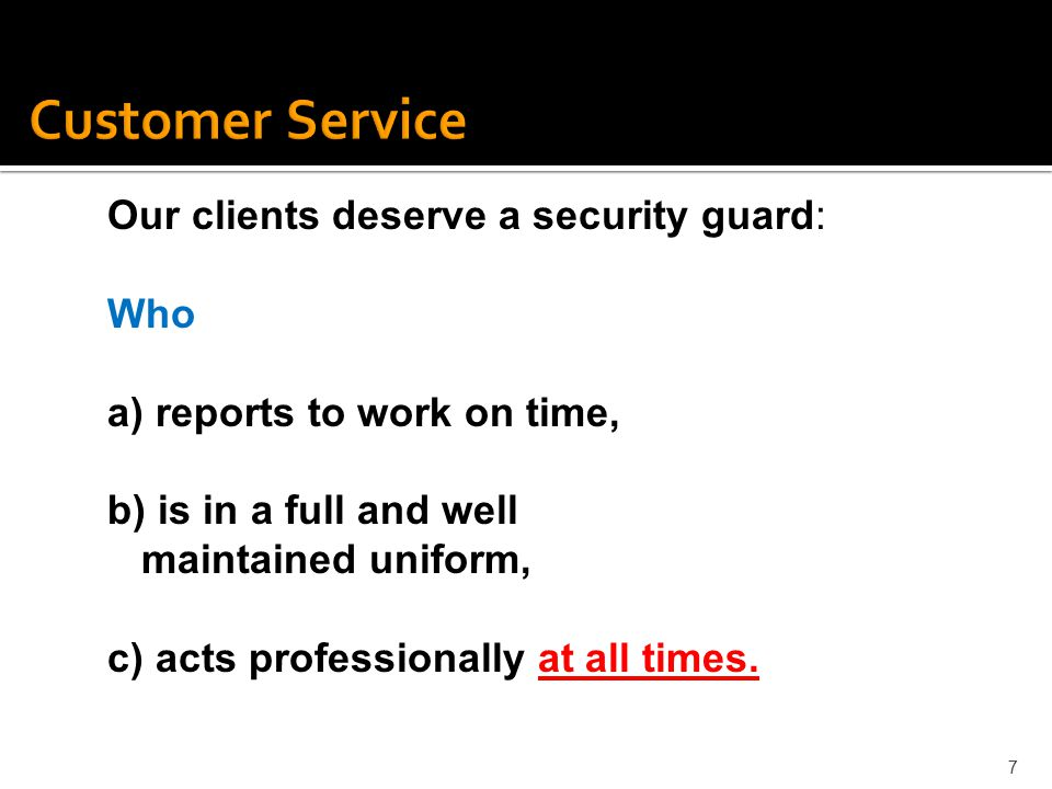 Customer Service Our clients deserve a security guard: Who