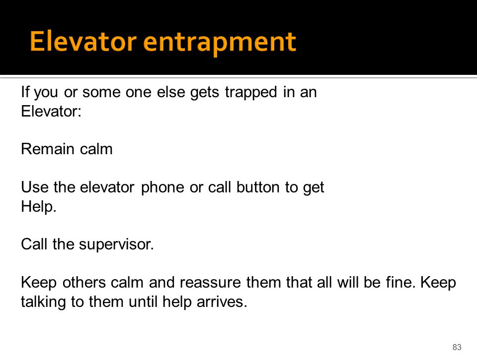 Elevator entrapment If you or some one else gets trapped in an