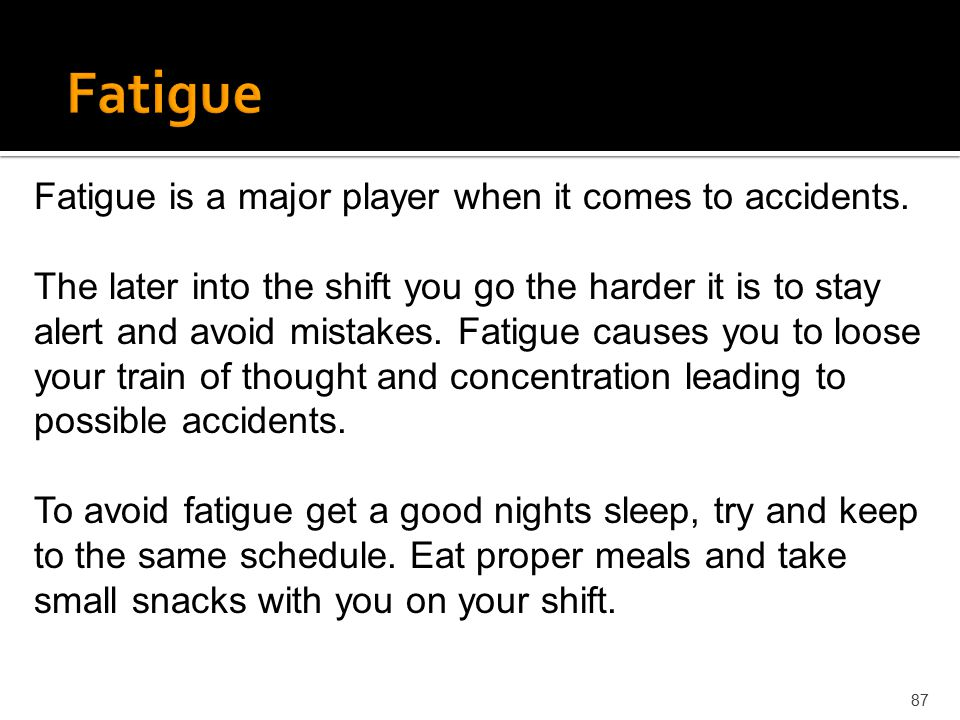Fatigue Fatigue is a major player when it comes to accidents.