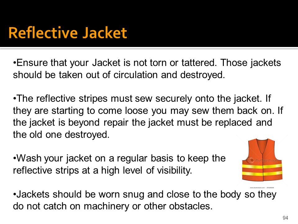 Reflective Jacket Ensure that your Jacket is not torn or tattered. Those jackets should be taken out of circulation and destroyed.