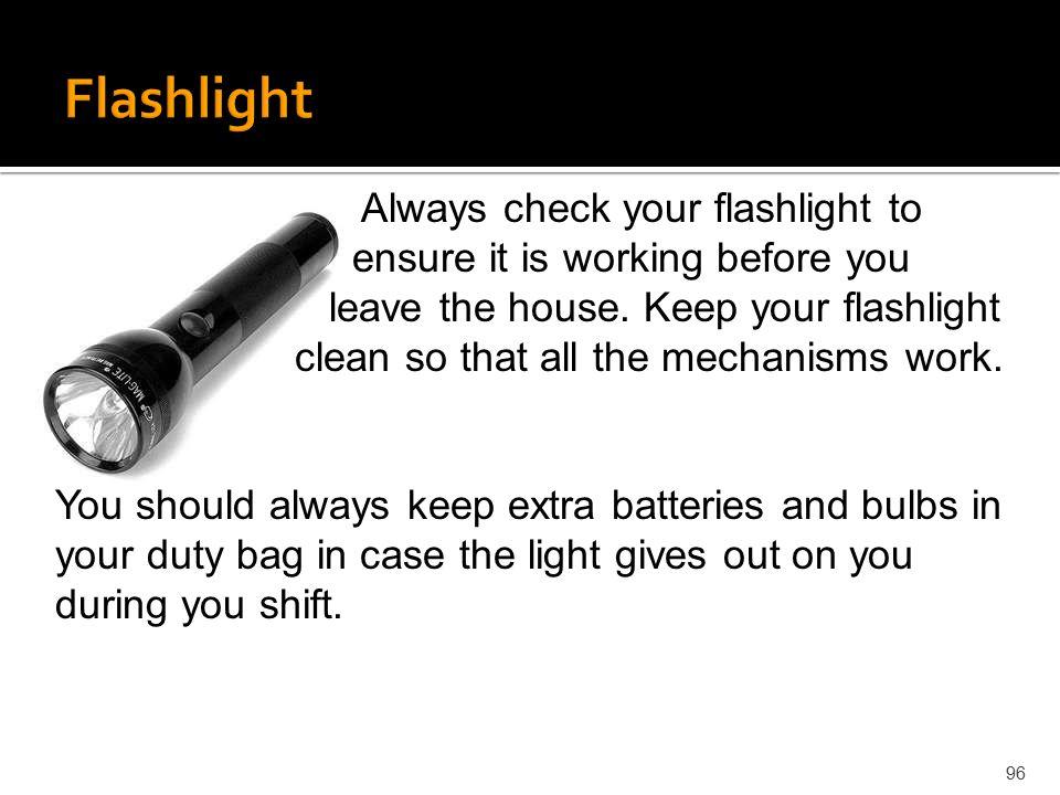 Flashlight Always check your flashlight to