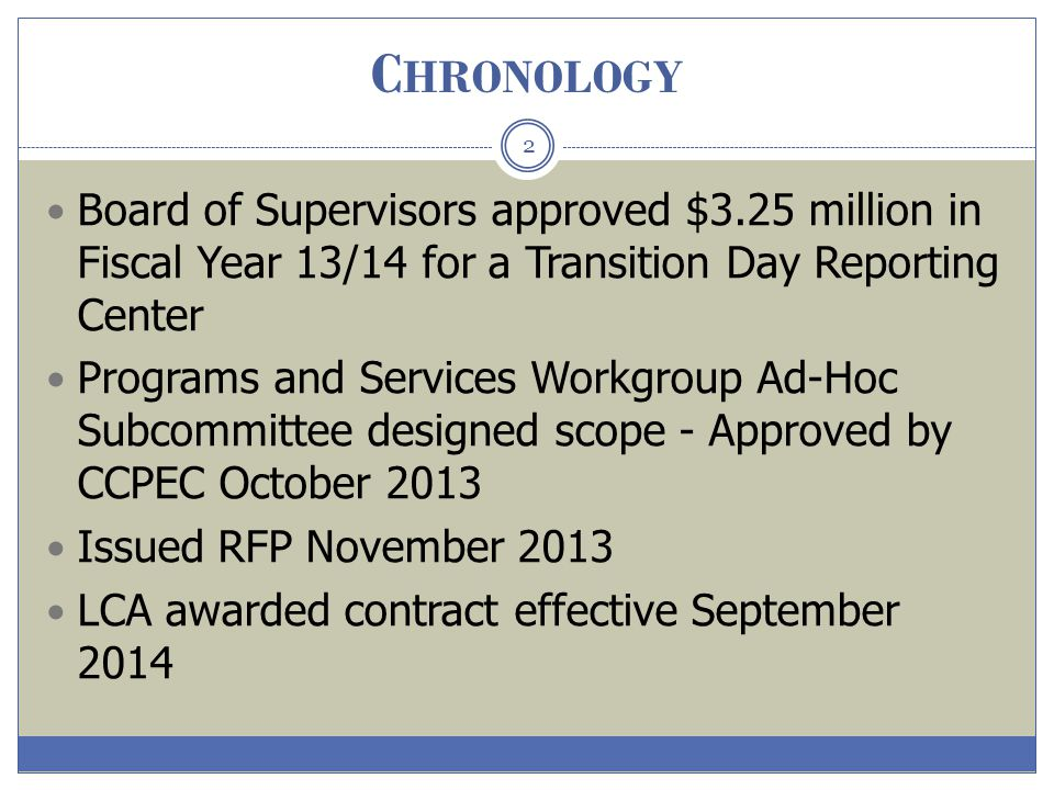 Chronology Board of Supervisors approved $3.25 million in Fiscal Year 13/14 for a Transition Day Reporting Center.