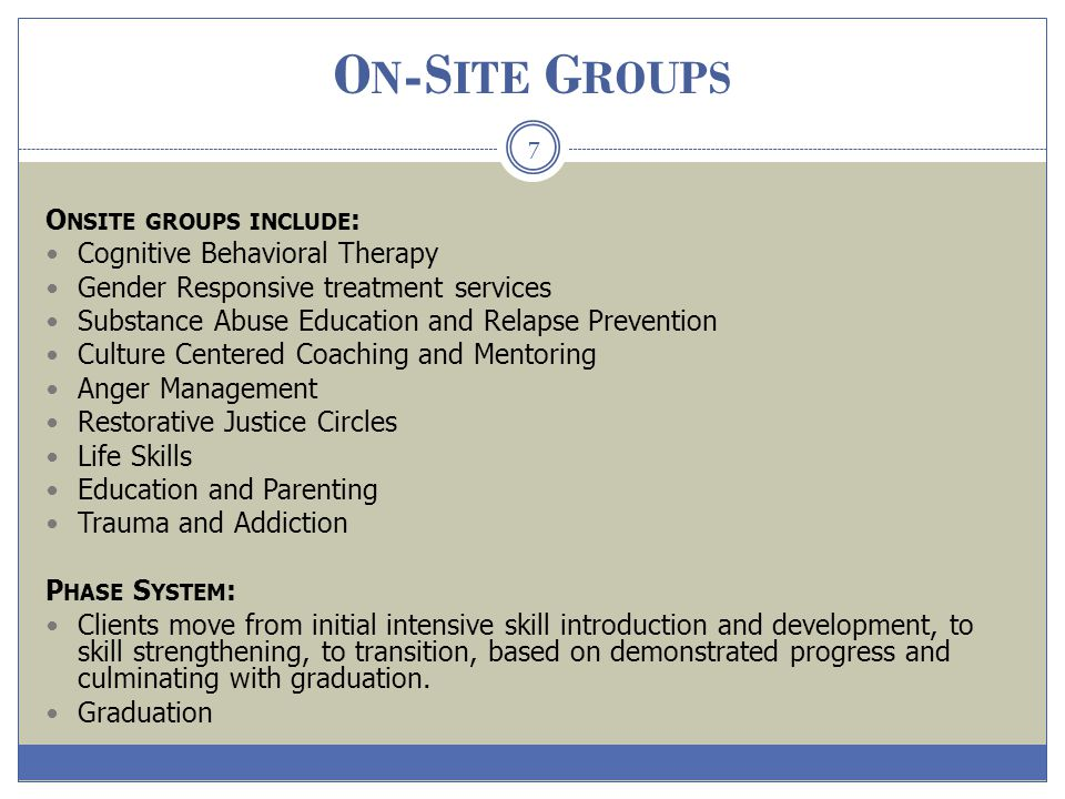 On-Site Groups Onsite groups include: Cognitive Behavioral Therapy
