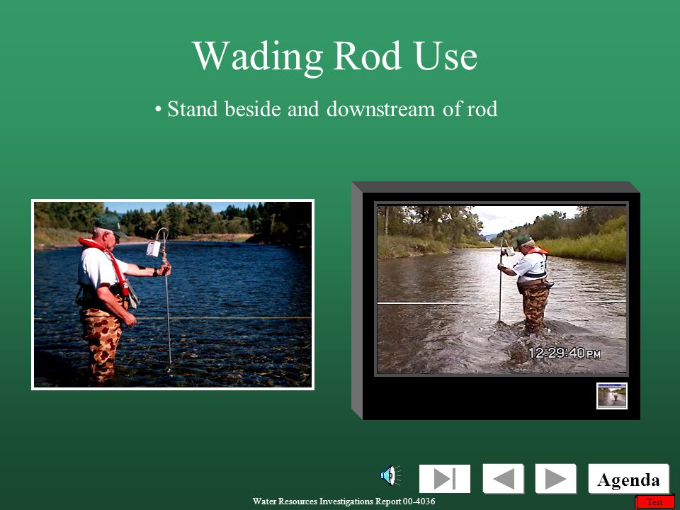 Wading Rod Use Stand beside and downstream of rod