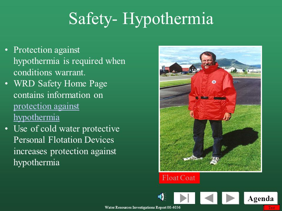 Safety- Hypothermia Protection against hypothermia is required when conditions warrant.