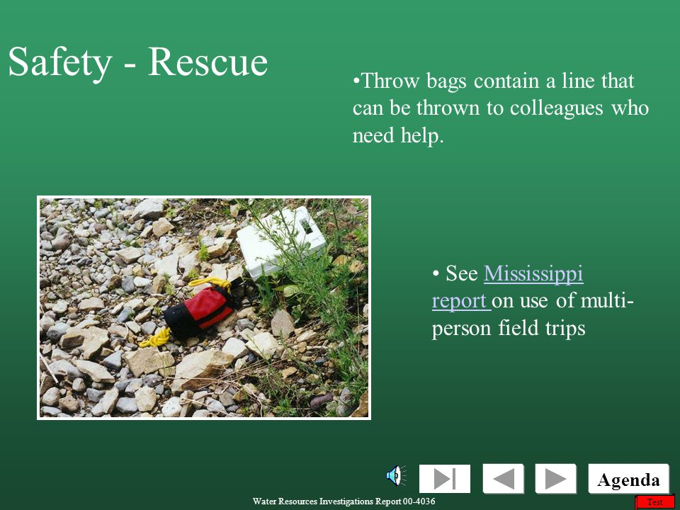 Safety - Rescue Throw bags contain a line that can be thrown to colleagues who need help. See Mississippi report on use of multi-person field trips.