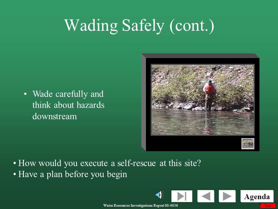 Wading Safely (cont.) Wade carefully and think about hazards downstream.