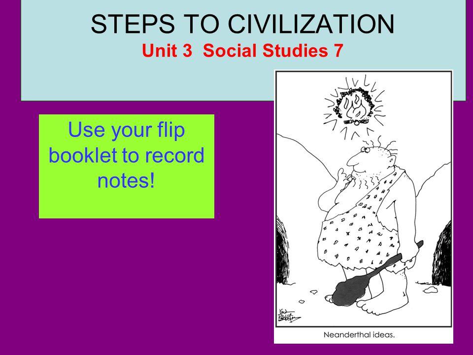 STEPS TO CIVILIZATION Unit 3 Social Studies 7