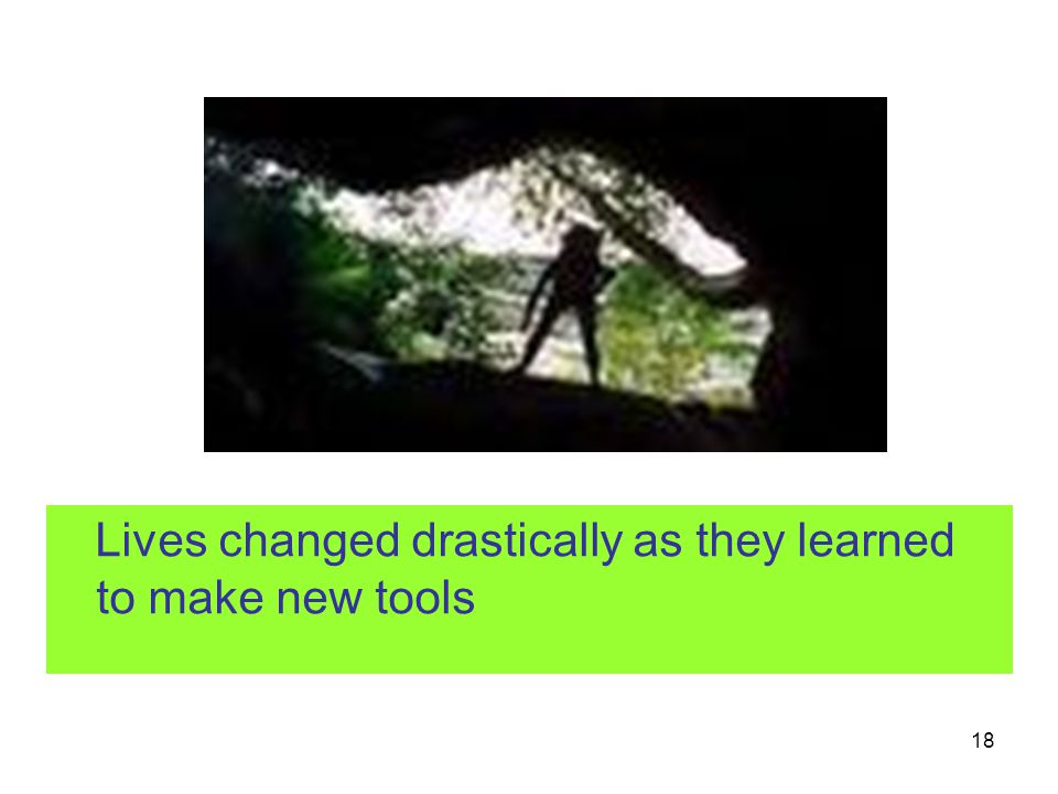 Lives changed drastically as they learned to make new tools
