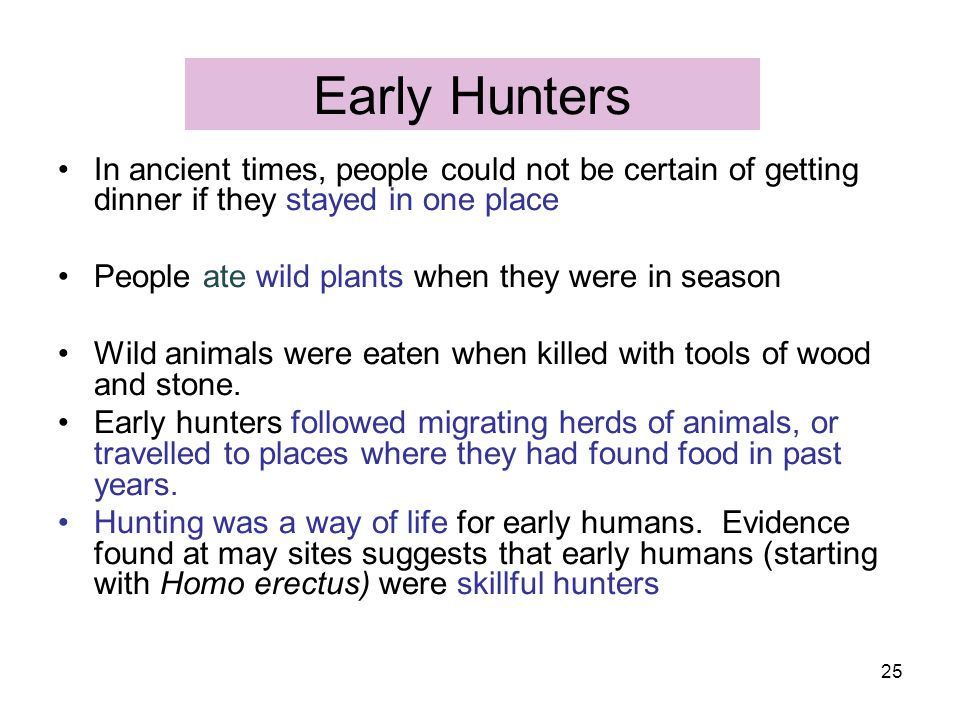 Early Hunters In ancient times, people could not be certain of getting dinner if they stayed in one place.