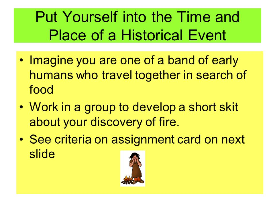 Put Yourself into the Time and Place of a Historical Event