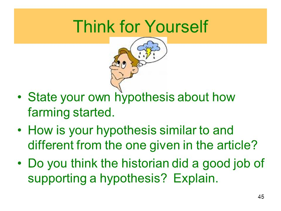 Think for Yourself State your own hypothesis about how farming started.