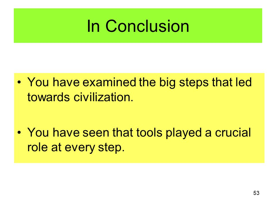 In Conclusion You have examined the big steps that led towards civilization.