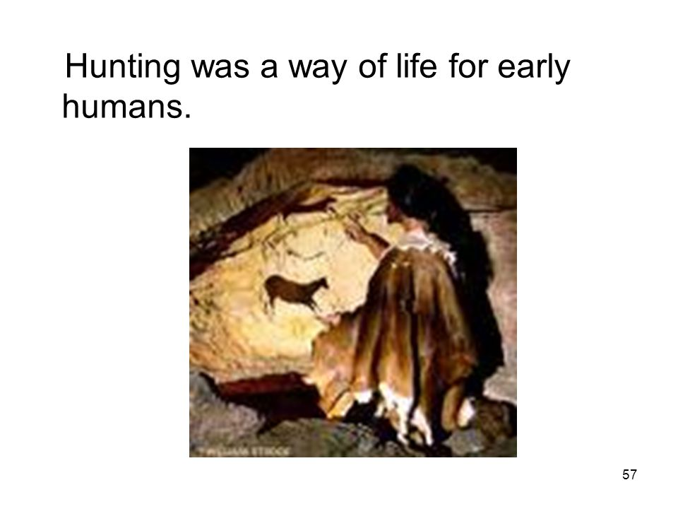 Hunting was a way of life for early humans.
