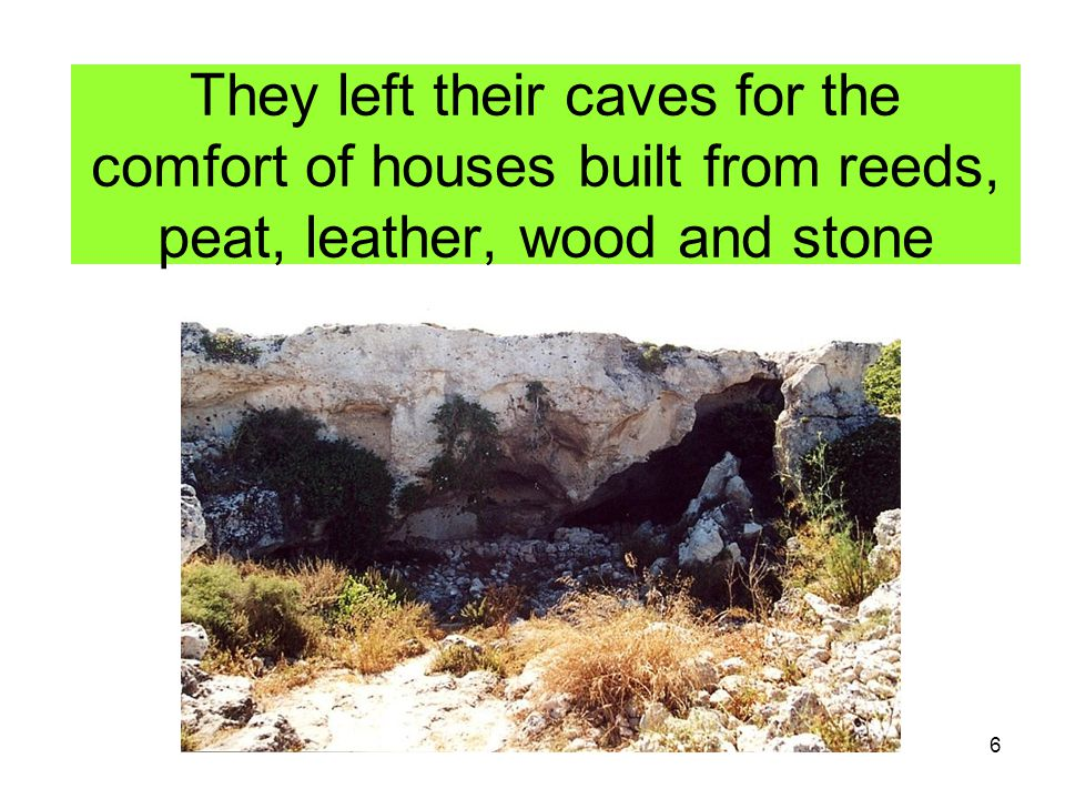 They left their caves for the comfort of houses built from reeds, peat, leather, wood and stone
