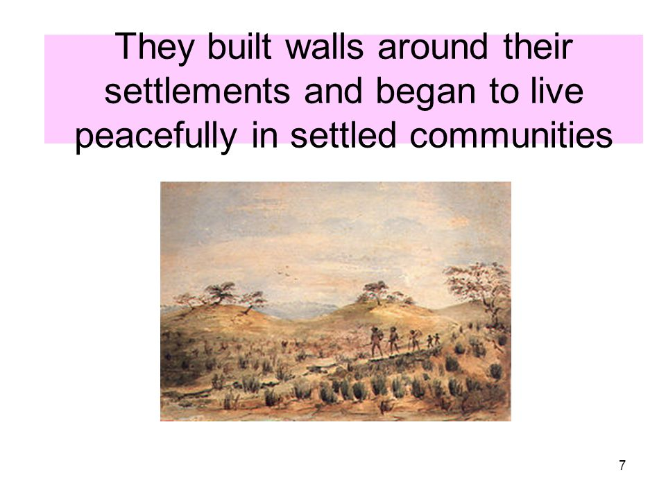 They built walls around their settlements and began to live peacefully in settled communities