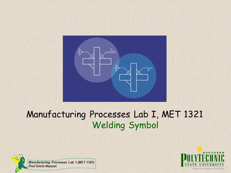 Manufacturing Processes Lab I, MET 1321 Welding Symbol