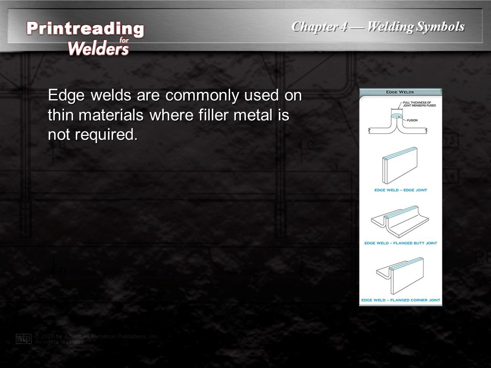 Edge welds are commonly used on thin materials where filler metal is not required.